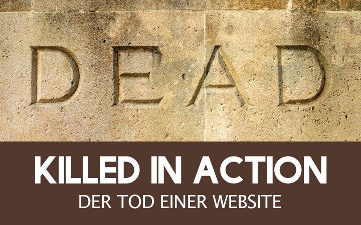 Killed in Action: Wenn Deine Website plötzlich stirbt