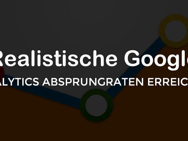 SEO: Realistische Google Analytics Absprungrate erreichen