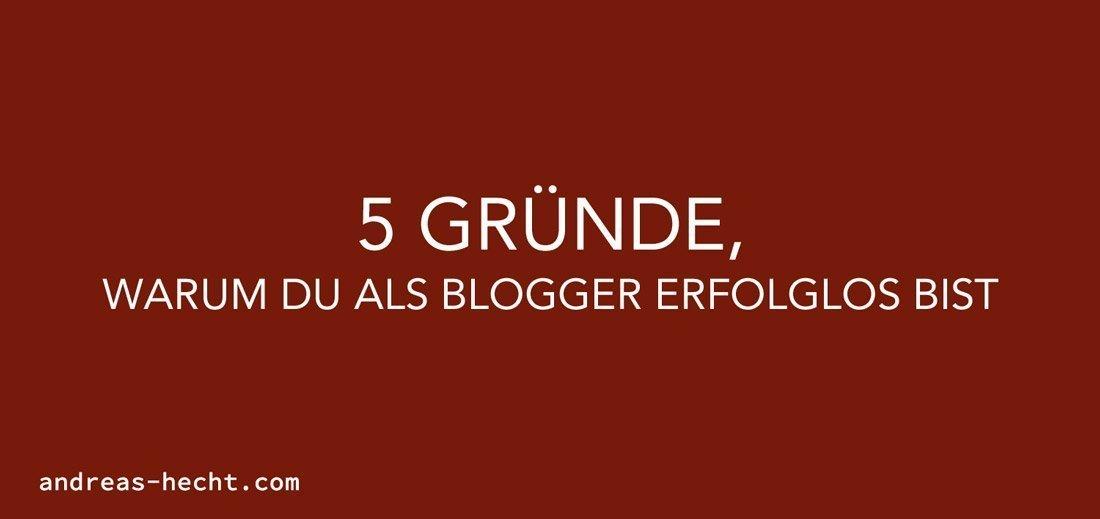 Warum Du als Blogger erfolglos bist