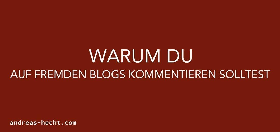 Warum Du auf fremden Blogs kommentieren solltest