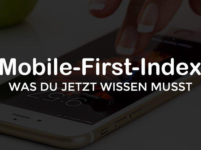 Der Mobile-First-Index. Alles, was Du jetzt wissen musst