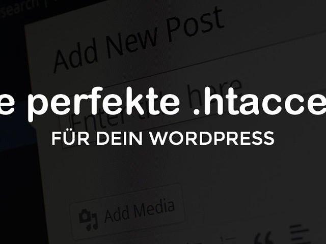 Die perfekte .htaccess für WordPress - PageSpeed und Sicherheit