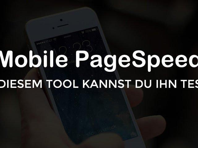 Mobile PageSpeed testen: So einfach geht es mit diesem Tool!