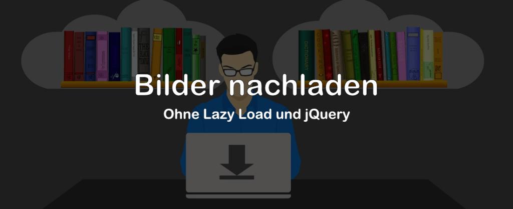 Bilder nachladen ohne Lazy Load oder jQuery