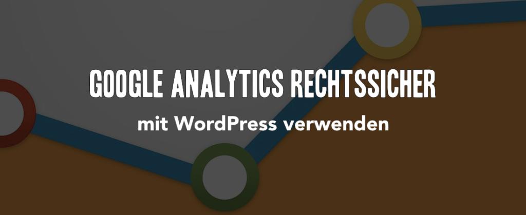 Google Analytics rechtssicher (DSGVO) in 2020 einsetzen mit WordPress
